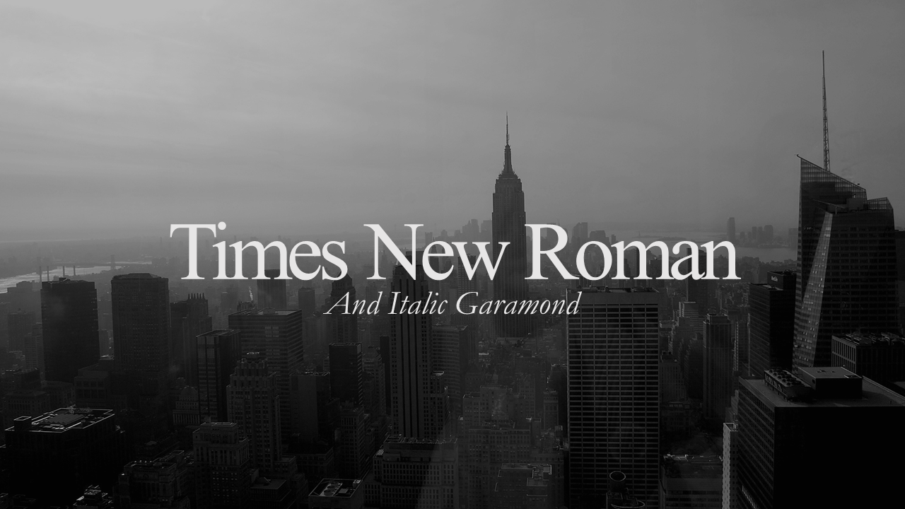 Time New Roman with their serif friend Garamond for a lighter Italic